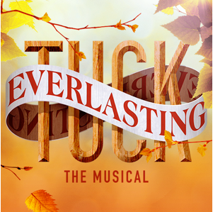 """I Could Live Like This Forever"": Mortality and the Musical ""Tuck Everlasting"""
